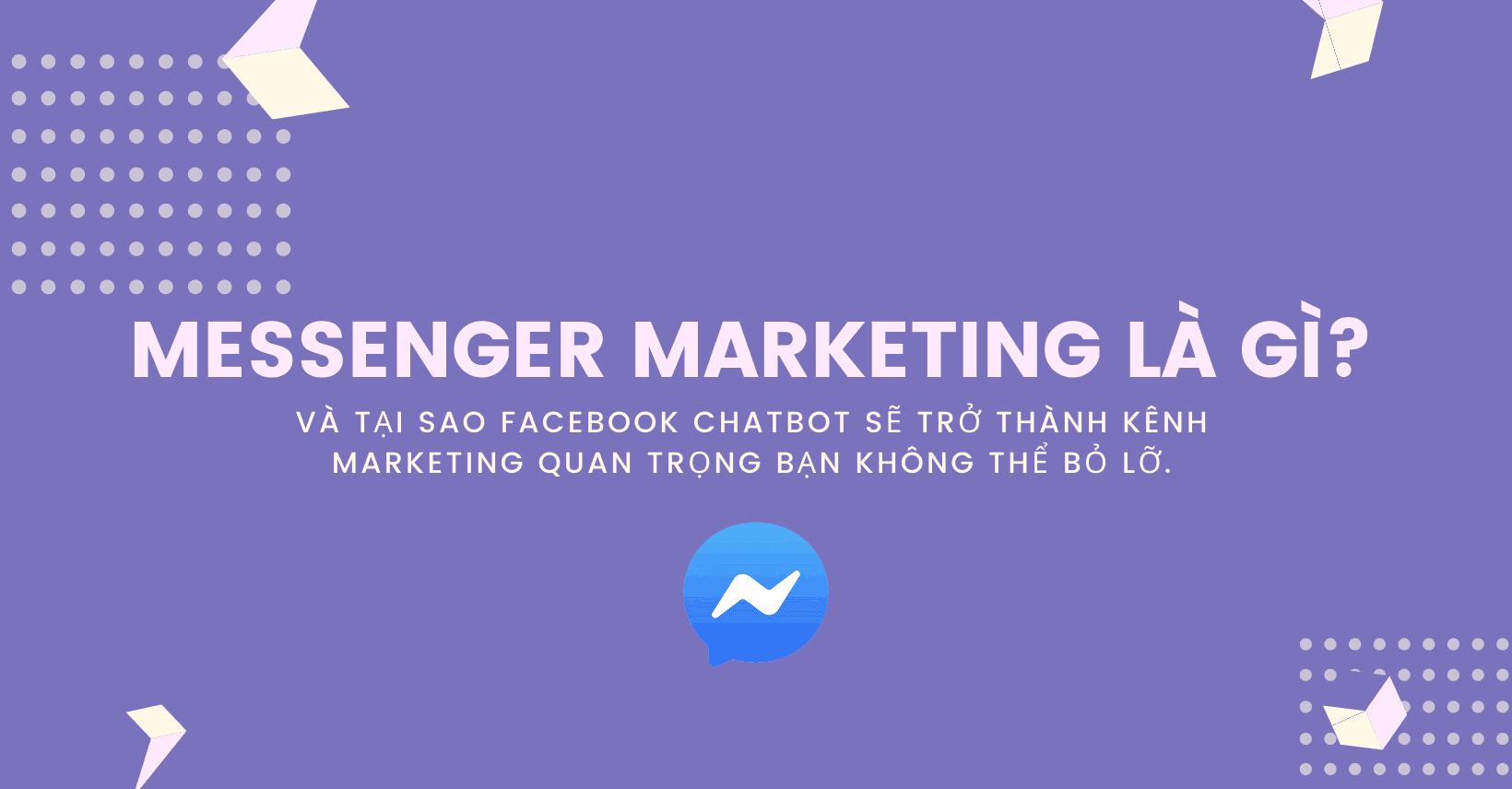Messenger Marketing là gì và tại sao bạn không thể bỏ lỡ